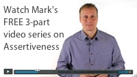 Mark's Video Series on Assertiveness